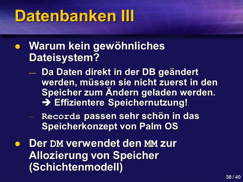 38 / 40 Datenbanken III Warum kein gewöhnliches Dateisystem.