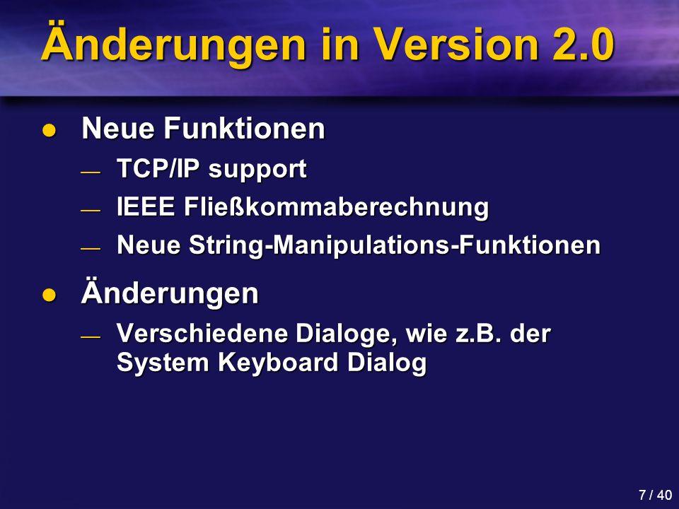 7 / 40 Änderungen in Version 2.0 Neue Funktionen Neue Funktionen — TCP/IP support — IEEE Fließkommaberechnung — Neue String-Manipulations-Funktionen Änderungen Änderungen — Verschiedene Dialoge, wie z.B.