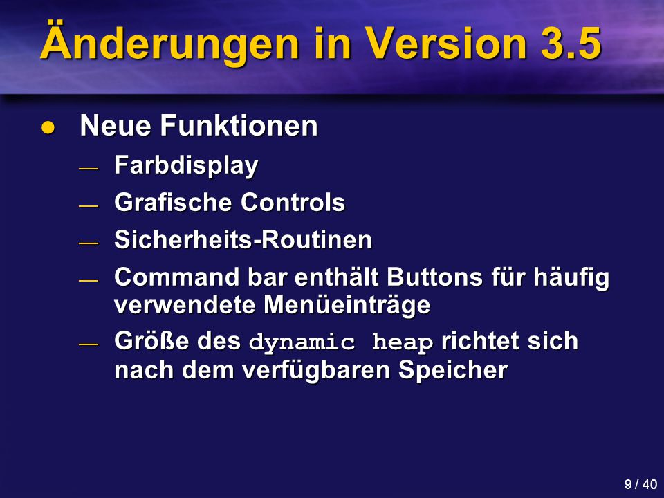 9 / 40 Änderungen in Version 3.5 Neue Funktionen Neue Funktionen — Farbdisplay — Grafische Controls — Sicherheits-Routinen — Command bar enthält Butto