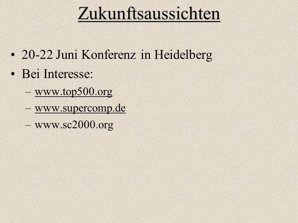 Zukunftsaussichten 20-22 Juni Konferenz in Heidelberg Bei Interesse: –www.top500.orgwww.top500.org –www.supercomp.dewww.supercomp.de –www.sc2000.org