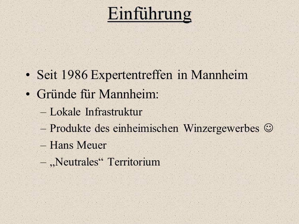 """Einführung Seit 1986 Expertentreffen in Mannheim Gründe für Mannheim: –Lokale Infrastruktur –Produkte des einheimischen Winzergewerbes –Hans Meuer –""""N"""