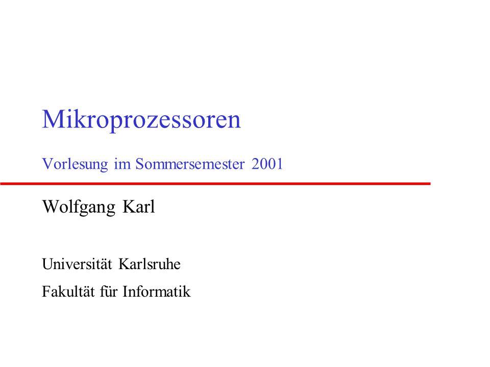 Mikroprozessoren Vorlesung im Sommersemester 2001 Wolfgang Karl Universität Karlsruhe Fakultät für Informatik