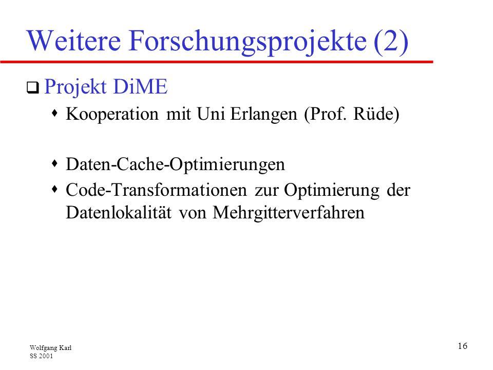 Wolfgang Karl SS 2001 16 Weitere Forschungsprojekte (2)  Projekt DiME  Kooperation mit Uni Erlangen (Prof.