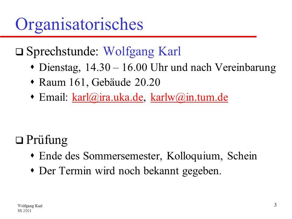 Wolfgang Karl SS 2001 24 Vorlesung Mikroprozessoren  Betrachtet den Aufbau und die Eigenschaften von:  Mikroprozessorsystemen,  deren Komponenten: Mikroprozessoren, Speicherkomponenten, Ein-/Ausgabeeinheiten  Verbindungsstrukturen