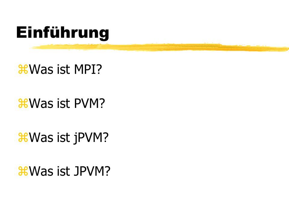 Einführung zWas ist MPI? zWas ist PVM? zWas ist jPVM? zWas ist JPVM?