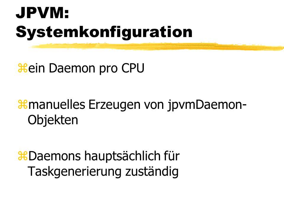 JPVM: Systemkonfiguration zein Daemon pro CPU zmanuelles Erzeugen von jpvmDaemon- Objekten zDaemons hauptsächlich für Taskgenerierung zuständig