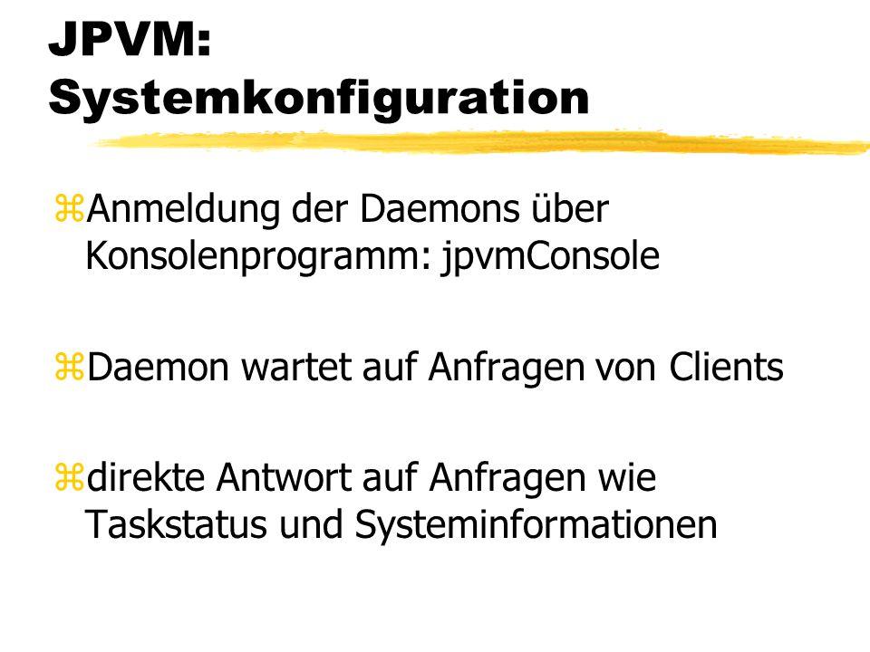 JPVM: Systemkonfiguration zAnmeldung der Daemons über Konsolenprogramm: jpvmConsole zDaemon wartet auf Anfragen von Clients zdirekte Antwort auf Anfragen wie Taskstatus und Systeminformationen