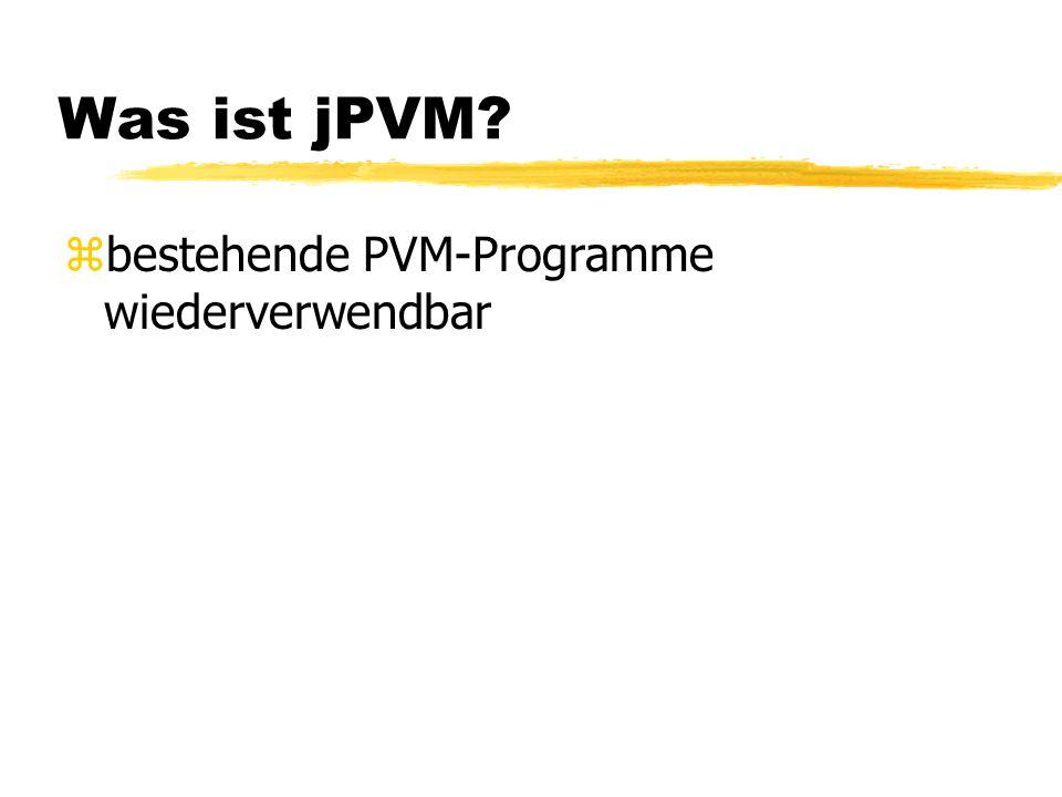 Was ist jPVM? zbestehende PVM-Programme wiederverwendbar