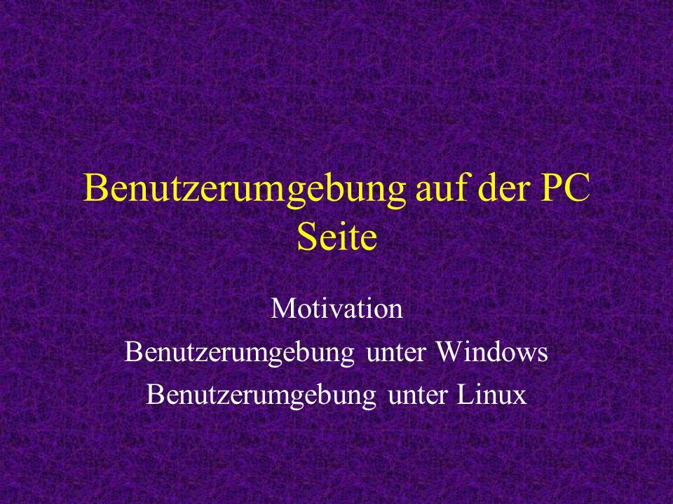 Benutzerumgebung auf der PC Seite Motivation Benutzerumgebung unter Windows Benutzerumgebung unter Linux