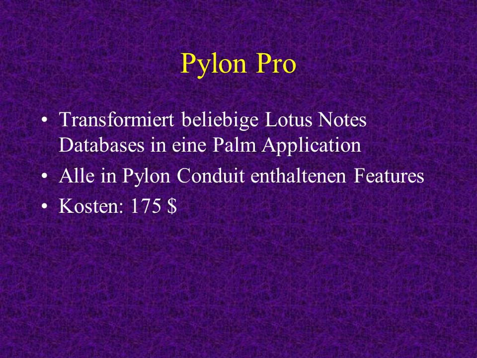 Pylon Pro Transformiert beliebige Lotus Notes Databases in eine Palm Application Alle in Pylon Conduit enthaltenen Features Kosten: 175 $