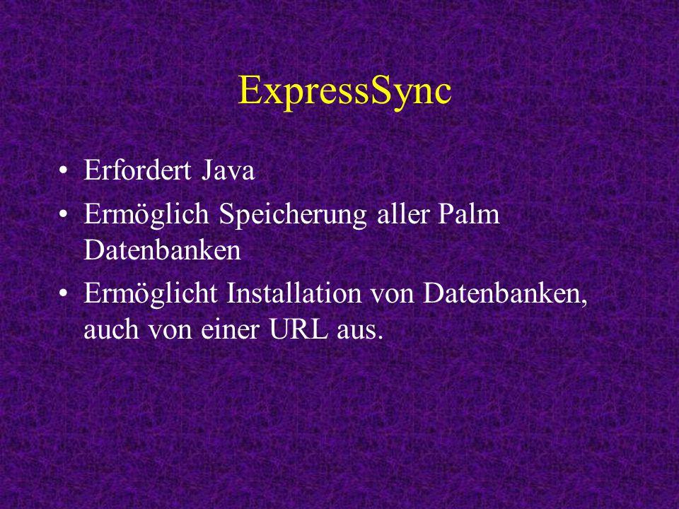 ExpressSync Erfordert Java Ermöglich Speicherung aller Palm Datenbanken Ermöglicht Installation von Datenbanken, auch von einer URL aus.