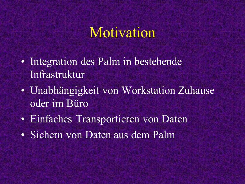 Motivation Integration des Palm in bestehende Infrastruktur Unabhängigkeit von Workstation Zuhause oder im Büro Einfaches Transportieren von Daten Sichern von Daten aus dem Palm