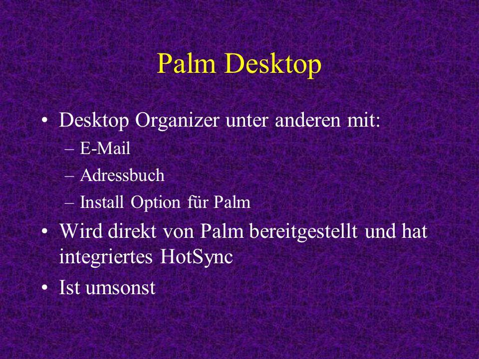 Palm Desktop Desktop Organizer unter anderen mit: –E-Mail –Adressbuch –Install Option für Palm Wird direkt von Palm bereitgestellt und hat integriertes HotSync Ist umsonst