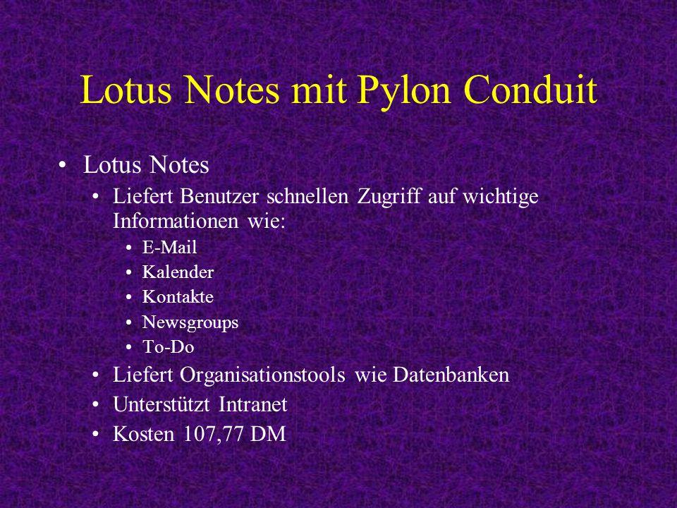 Lotus Notes mit Pylon Conduit Lotus Notes Liefert Benutzer schnellen Zugriff auf wichtige Informationen wie: E-Mail Kalender Kontakte Newsgroups To-Do Liefert Organisationstools wie Datenbanken Unterstützt Intranet Kosten 107,77 DM