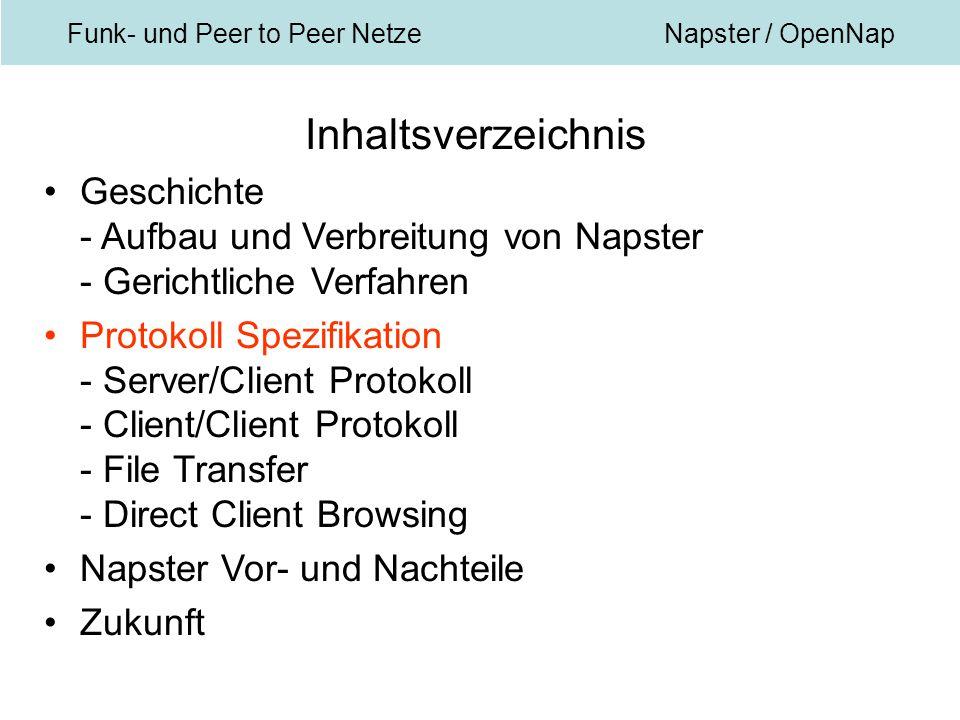 Funk- und Peer to Peer NetzeNapster / OpenNap Inhaltsverzeichnis Geschichte - Aufbau und Verbreitung von Napster - Gerichtliche Verfahren Protokoll Spezifikation - Server/Client Protokoll - Client/Client Protokoll - File Transfer - Direct Client Browsing Napster Vor- und Nachteile Zukunft