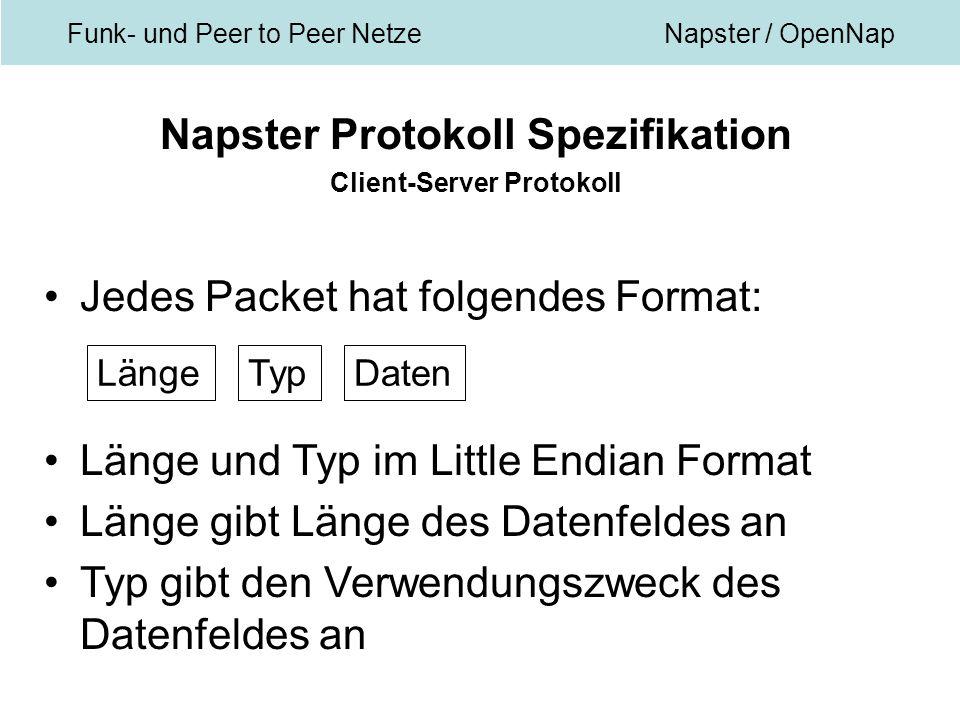 Funk- und Peer to Peer NetzeNapster / OpenNap Napster Protokoll Spezifikation Client-Server Protokoll Jedes Packet hat folgendes Format: Länge und Typ im Little Endian Format Länge gibt Länge des Datenfeldes an Typ gibt den Verwendungszweck des Datenfeldes an LängeTypDaten