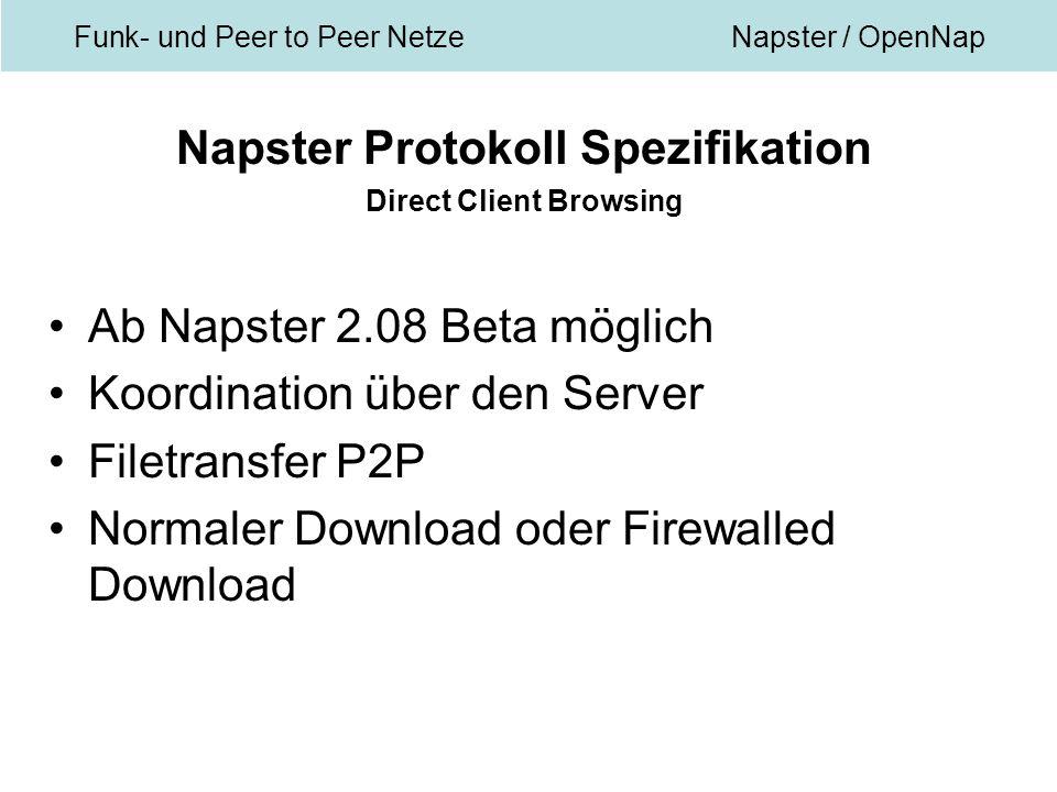 Funk- und Peer to Peer NetzeNapster / OpenNap Napster Protokoll Spezifikation Direct Client Browsing Ab Napster 2.08 Beta möglich Koordination über den Server Filetransfer P2P Normaler Download oder Firewalled Download
