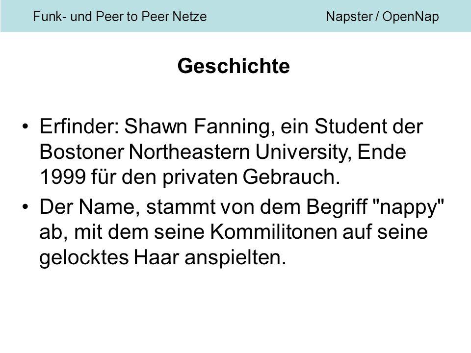 Funk- und Peer to Peer NetzeNapster / OpenNap Geschichte Erfinder: Shawn Fanning, ein Student der Bostoner Northeastern University, Ende 1999 für den privaten Gebrauch.