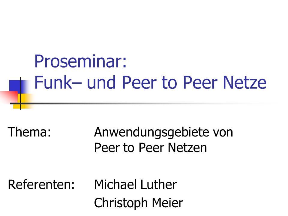 Proseminar: Funk– und Peer to Peer Netze Thema: Anwendungsgebiete von Peer to Peer Netzen Referenten: Michael Luther Christoph Meier