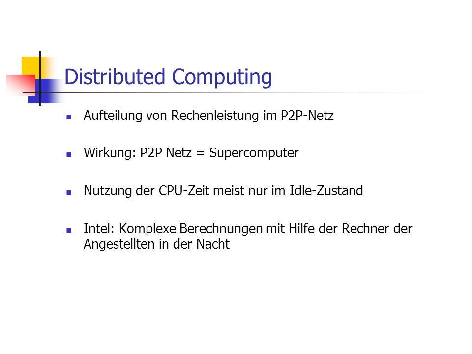 Distributed Computing Aufteilung von Rechenleistung im P2P-Netz Wirkung: P2P Netz = Supercomputer Nutzung der CPU-Zeit meist nur im Idle-Zustand Intel