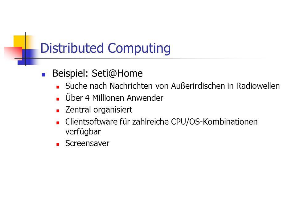 Distributed Computing Beispiel: Seti@Home Suche nach Nachrichten von Außerirdischen in Radiowellen Über 4 Millionen Anwender Zentral organisiert Clien