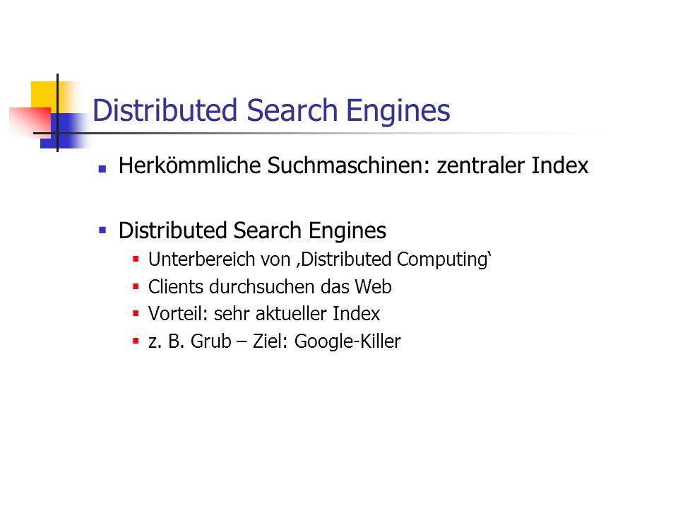 Distributed Search Engines Herkömmliche Suchmaschinen: zentraler Index  Distributed Search Engines  Unterbereich von 'Distributed Computing'  Clien