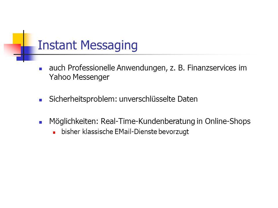 Instant Messaging auch Professionelle Anwendungen, z. B. Finanzservices im Yahoo Messenger Sicherheitsproblem: unverschlüsselte Daten Möglichkeiten: R