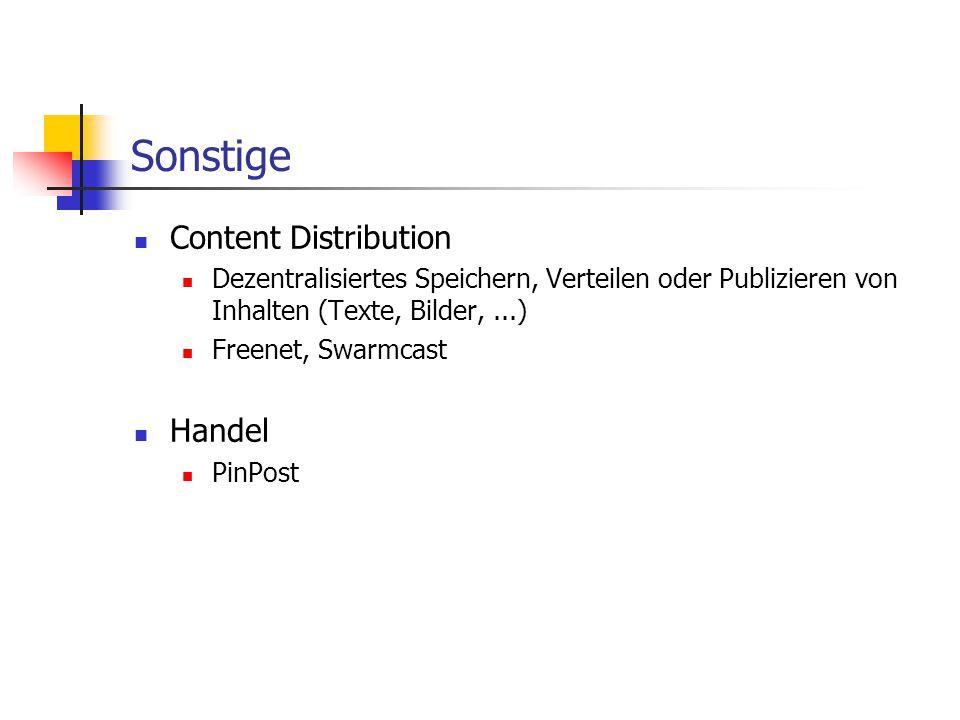 Sonstige Content Distribution Dezentralisiertes Speichern, Verteilen oder Publizieren von Inhalten (Texte, Bilder,...) Freenet, Swarmcast Handel PinPo