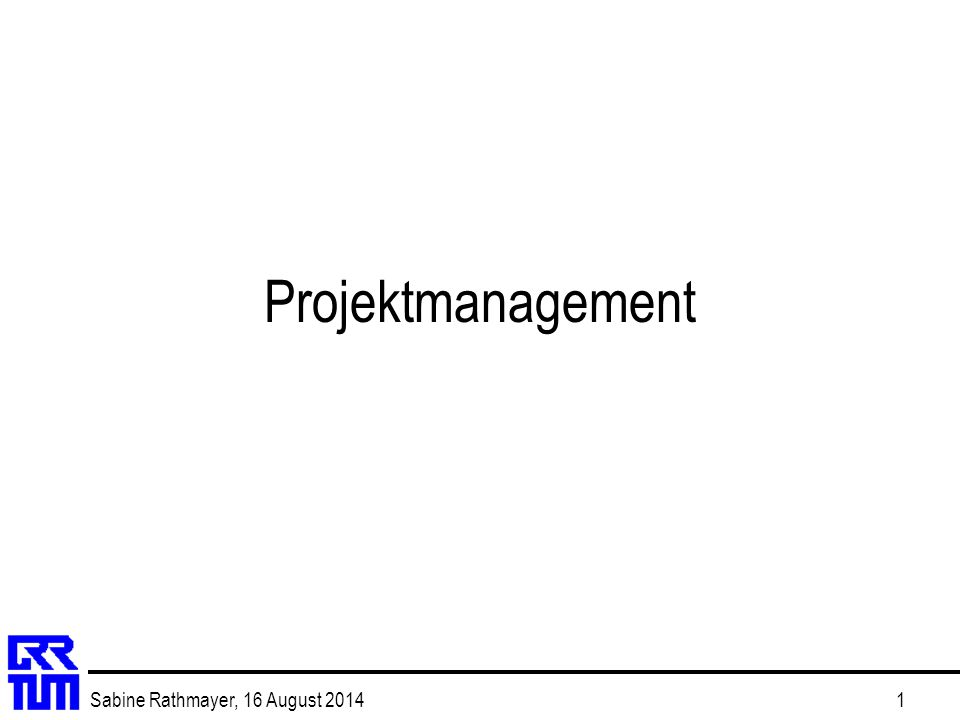 Sabine Rathmayer, 16 August 20141 Projektmanagement