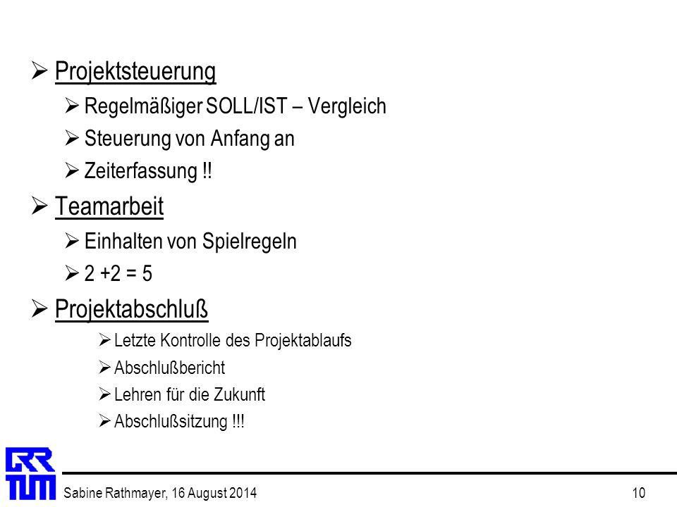 Sabine Rathmayer, 16 August 201410  Projektsteuerung  Regelmäßiger SOLL/IST – Vergleich  Steuerung von Anfang an  Zeiterfassung !!  Teamarbeit 