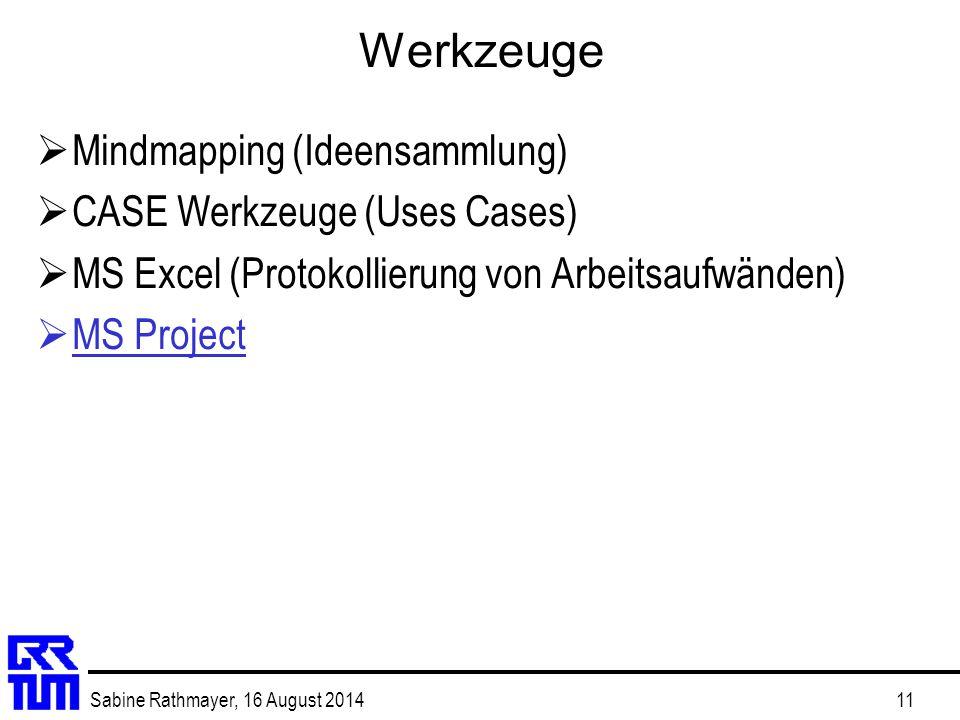 Sabine Rathmayer, 16 August 201411 Werkzeuge  Mindmapping (Ideensammlung)  CASE Werkzeuge (Uses Cases)  MS Excel (Protokollierung von Arbeitsaufwän