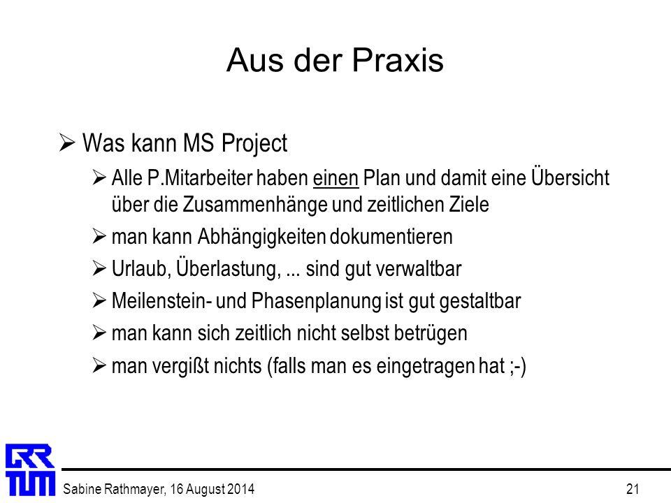Sabine Rathmayer, 16 August 201421 Aus der Praxis  Was kann MS Project  Alle P.Mitarbeiter haben einen Plan und damit eine Übersicht über die Zusamm