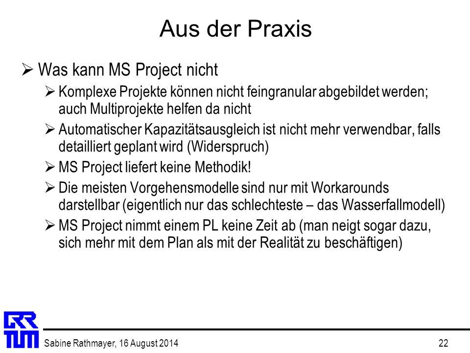 Sabine Rathmayer, 16 August 201422 Aus der Praxis  Was kann MS Project nicht  Komplexe Projekte können nicht feingranular abgebildet werden; auch Mu