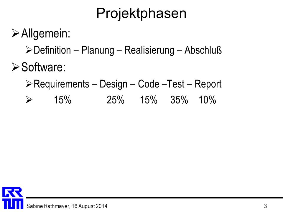Sabine Rathmayer, 16 August 20143 Projektphasen  Allgemein:  Definition – Planung – Realisierung – Abschluß  Software:  Requirements – Design – Co