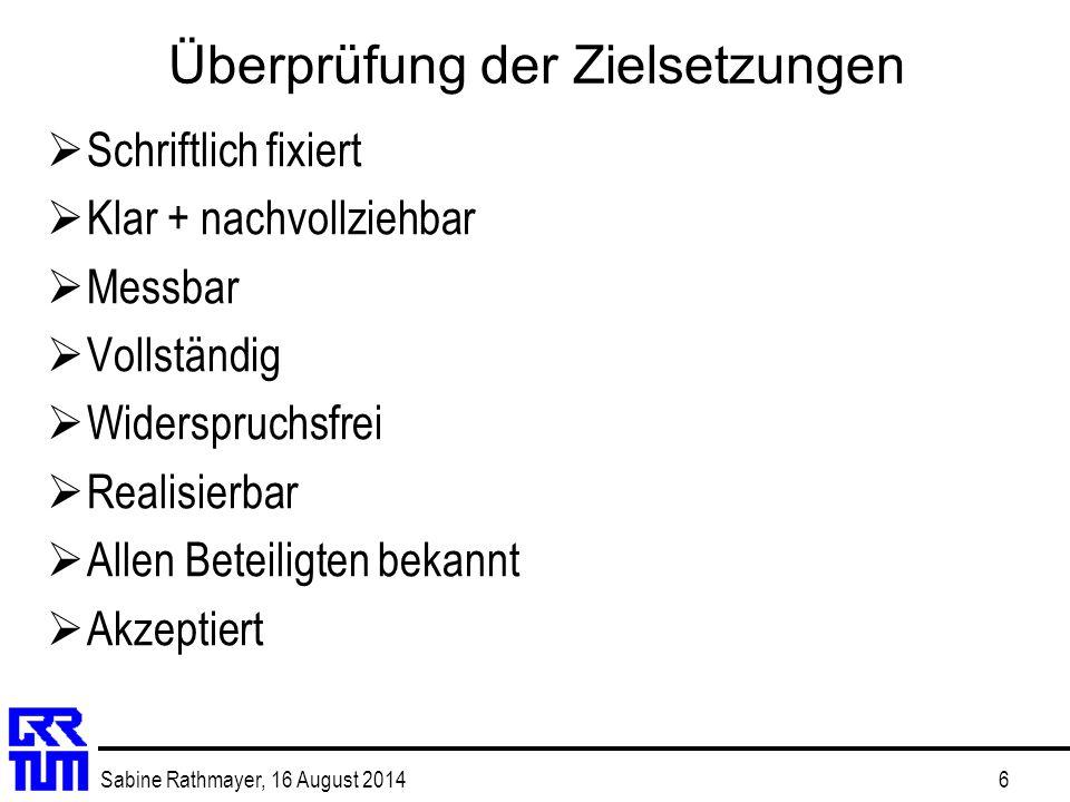 Sabine Rathmayer, 16 August 20146 Überprüfung der Zielsetzungen  Schriftlich fixiert  Klar + nachvollziehbar  Messbar  Vollständig  Widerspruchsf