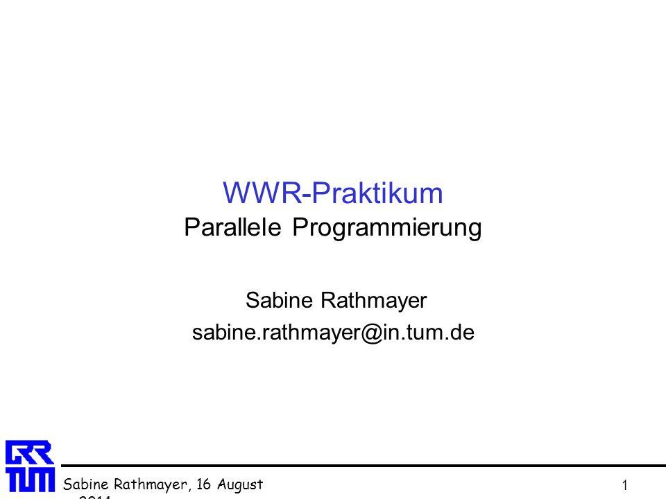 Sabine Rathmayer, 16 August 201416 August 2014 1 WWR-Praktikum Parallele Programmierung Sabine Rathmayer sabine.rathmayer@in.tum.de