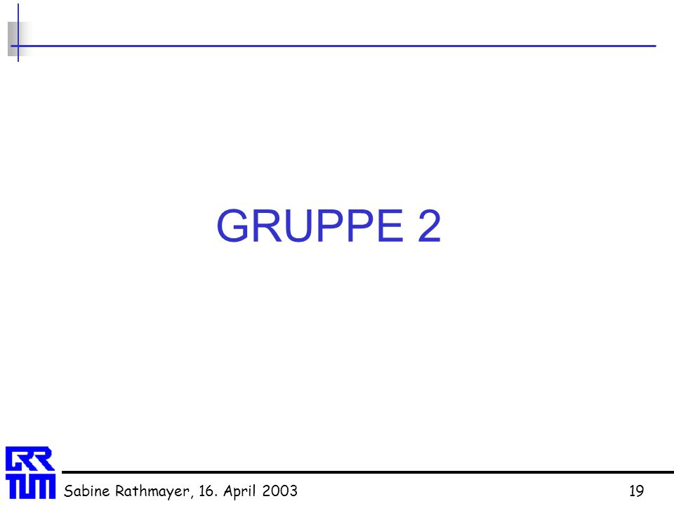 Sabine Rathmayer, 16. April 200319 GRUPPE 2