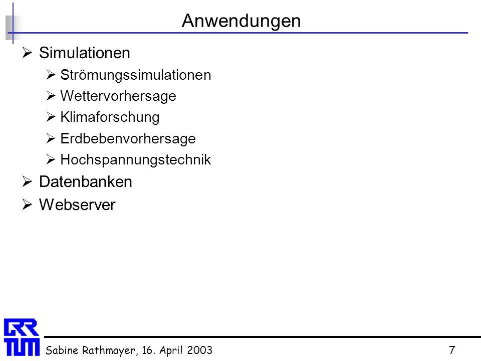 Sabine Rathmayer, 16. April 20037 Anwendungen  Simulationen  Strömungssimulationen  Wettervorhersage  Klimaforschung  Erdbebenvorhersage  Hochsp