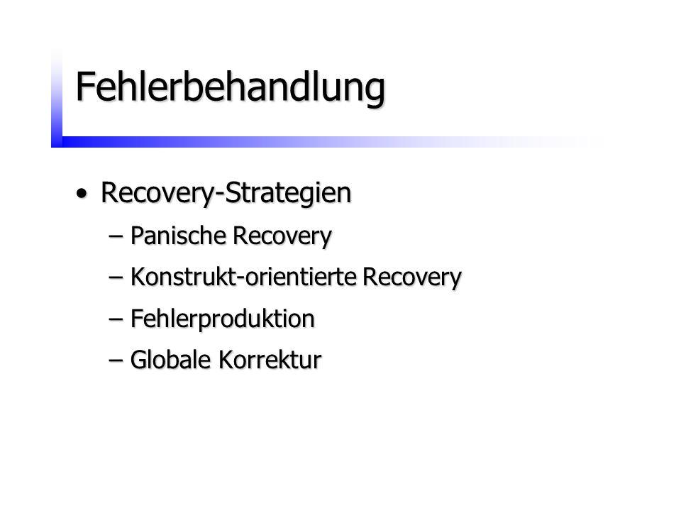 Fehlerbehandlung Recovery-StrategienRecovery-Strategien –Panische Recovery –Konstrukt-orientierte Recovery –Fehlerproduktion –Globale Korrektur