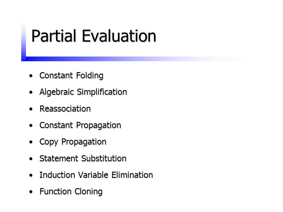 Partial Evaluation Constant FoldingConstant Folding Algebraic SimplificationAlgebraic Simplification ReassociationReassociation Constant PropagationCo
