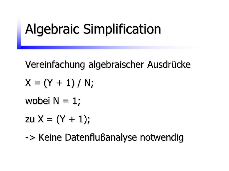 Algebraic Simplification Vereinfachung algebraischer Ausdrücke X = (Y + 1) / N; wobei N = 1; zu X = (Y + 1); -> Keine Datenflußanalyse notwendig