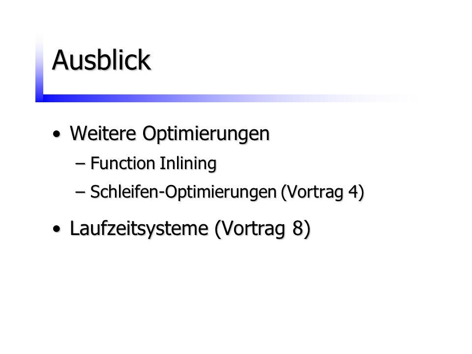 Ausblick Weitere OptimierungenWeitere Optimierungen –Function Inlining –Schleifen-Optimierungen (Vortrag 4) Laufzeitsysteme (Vortrag 8)Laufzeitsysteme