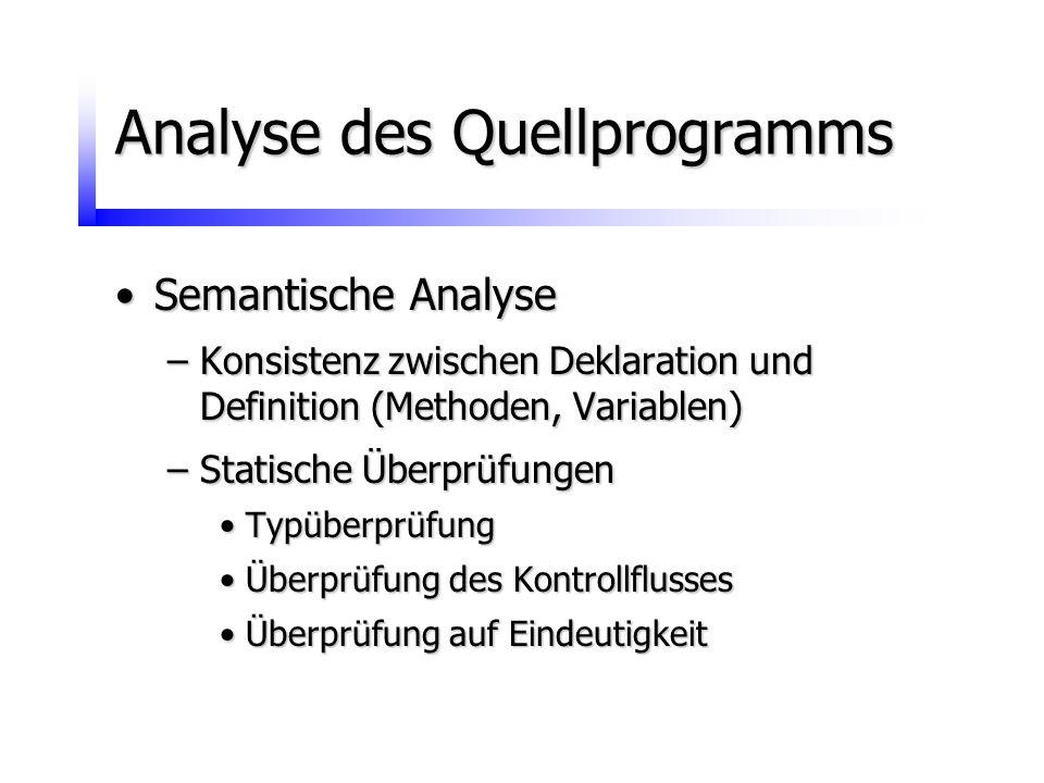 Analyse des Quellprogramms Semantische AnalyseSemantische Analyse –Konsistenz zwischen Deklaration und Definition (Methoden, Variablen) –Statische Übe