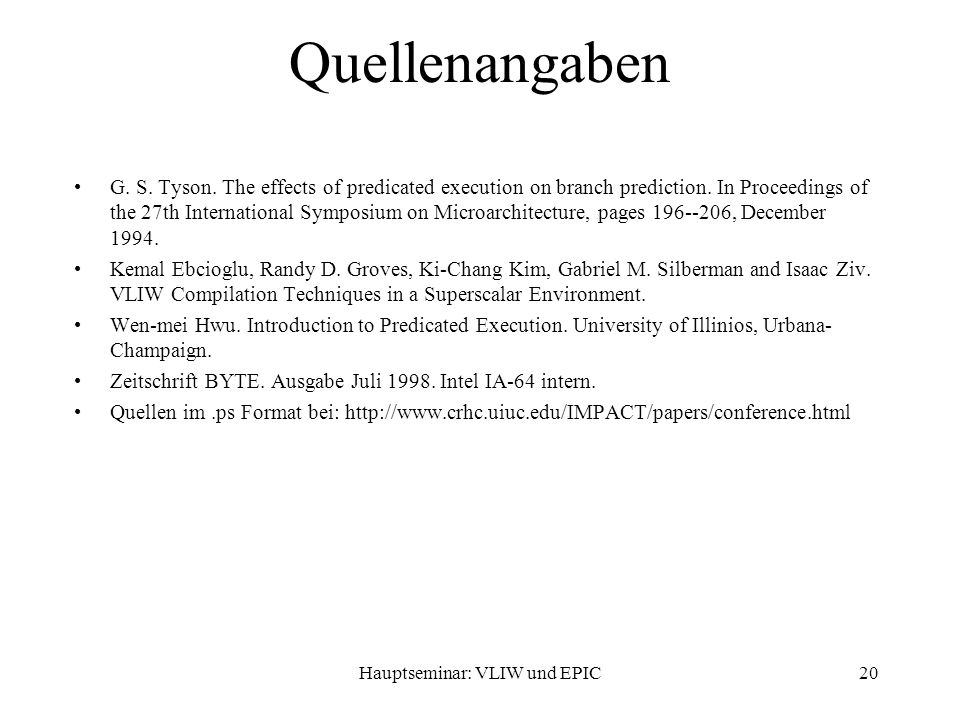 Hauptseminar: VLIW und EPIC20 Quellenangaben G. S. Tyson. The effects of predicated execution on branch prediction. In Proceedings of the 27th Interna