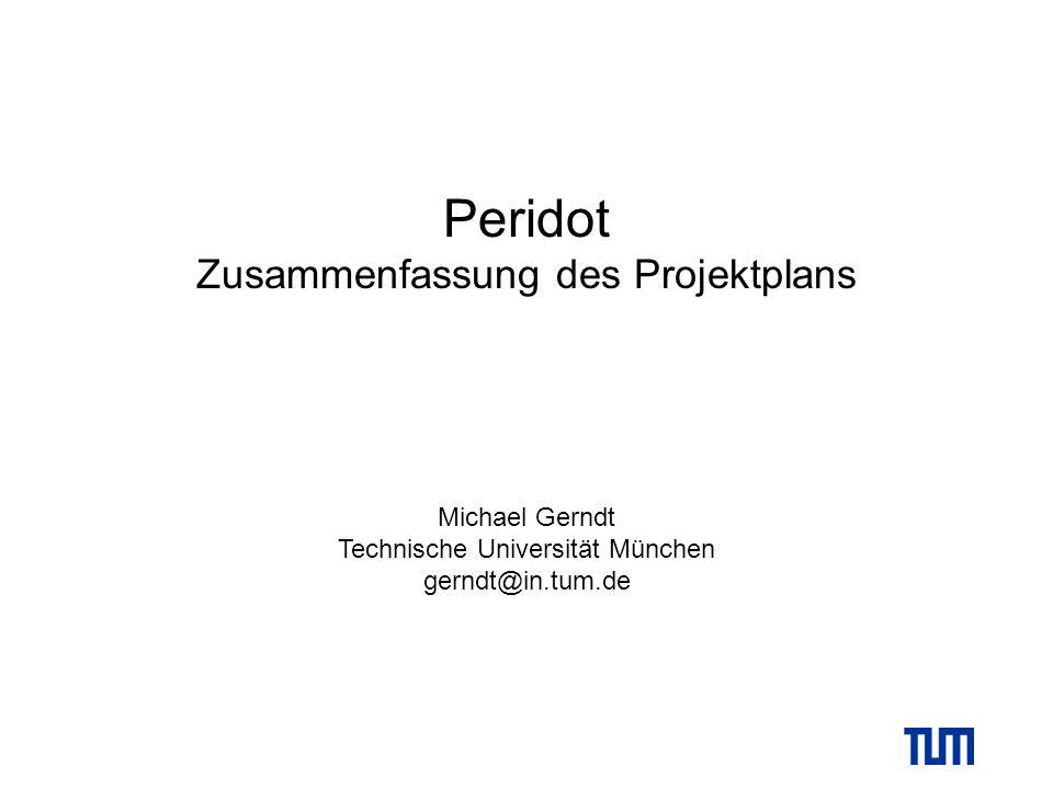 Michael Gerndt Technische Universität München gerndt@in.tum.de Peridot Zusammenfassung des Projektplans