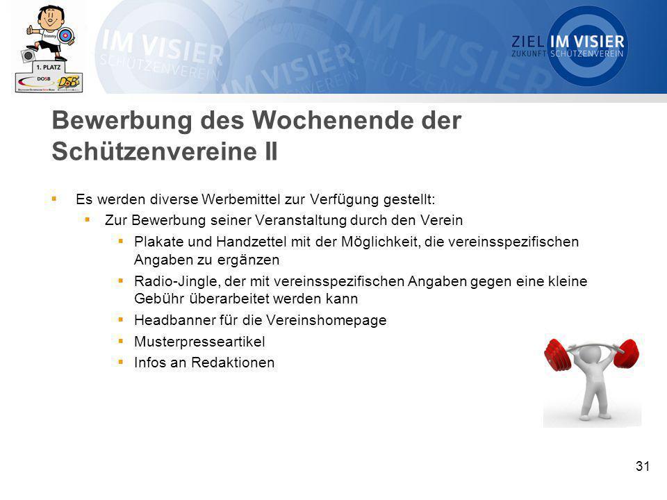 31 Bewerbung des Wochenende der Schützenvereine II  Es werden diverse Werbemittel zur Verf ü gung gestellt:  Zur Bewerbung seiner Veranstaltung durc