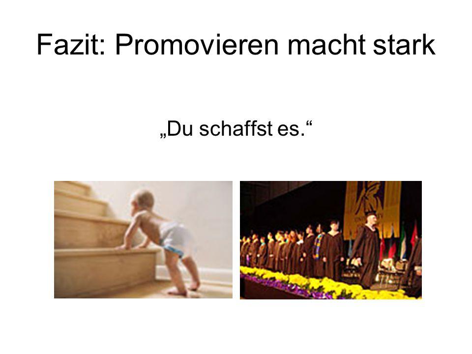 """Fazit: Promovieren macht stark """"Du schaffst es."""""""
