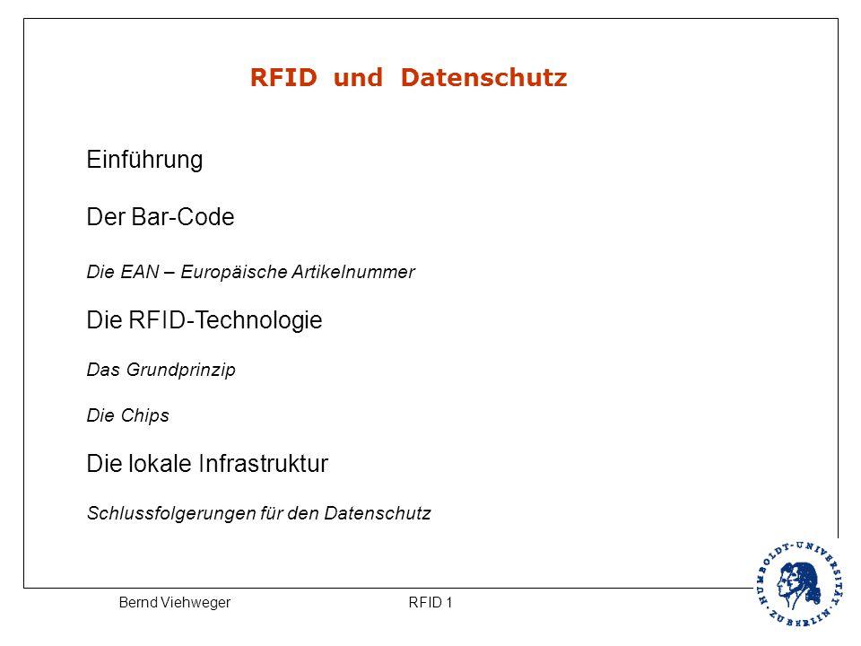 RFID 1Bernd Viehweger RFID und Datenschutz Einführung Der Bar-Code Die EAN – Europäische Artikelnummer Die RFID-Technologie Das Grundprinzip Die Chips