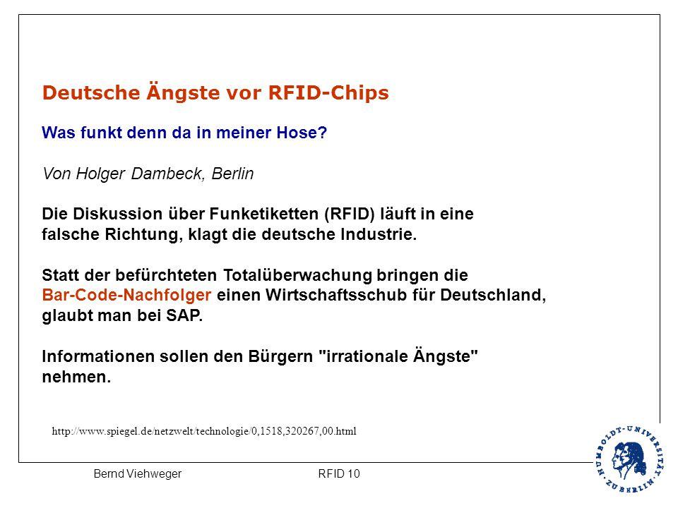RFID 10Bernd Viehweger Deutsche Ängste vor RFID-Chips Was funkt denn da in meiner Hose? Von Holger Dambeck, Berlin Die Diskussion über Funketiketten (