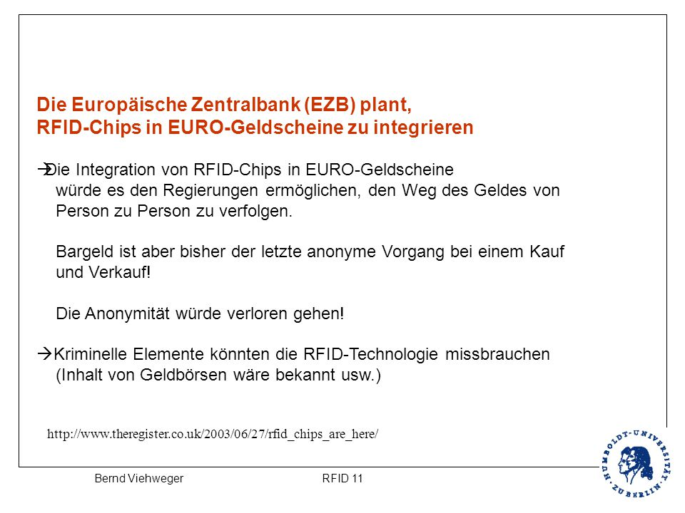 RFID 11Bernd Viehweger Die Europäische Zentralbank (EZB) plant, RFID-Chips in EURO-Geldscheine zu integrieren  Die Integration von RFID-Chips in EURO